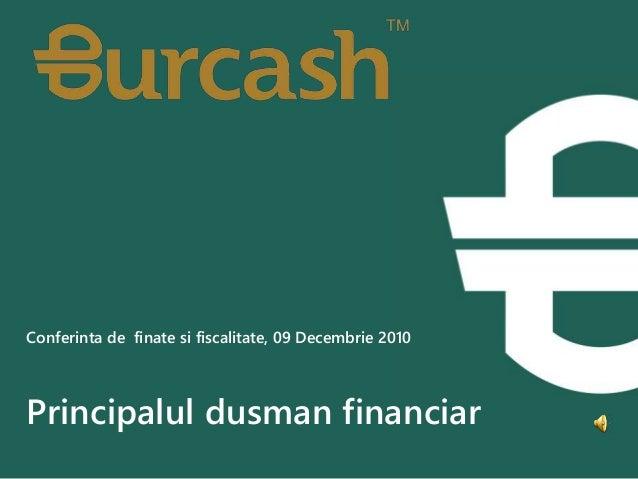 Conferinta de finate si fiscalitate, 09 Decembrie 2010 Principalul dusman financiar