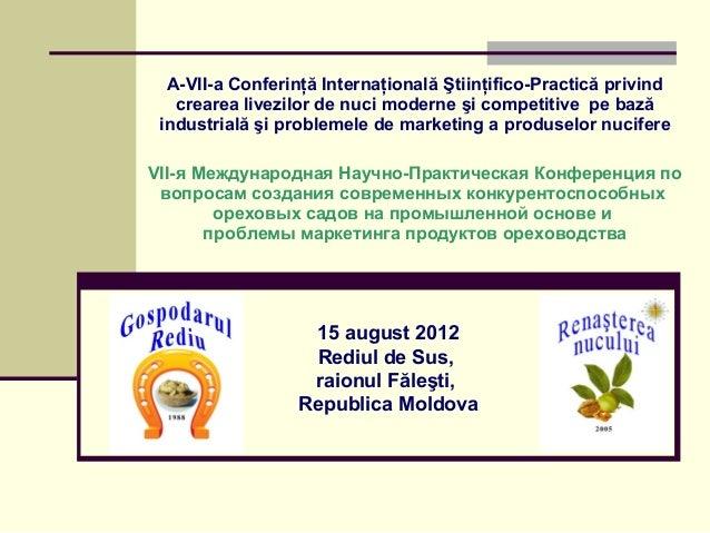 15 august 2012 Rediul de Sus, raionul Făleşti, Republica Moldova A-VII-a Conferinţă Internaţională Ştiinţifico-Practică pr...