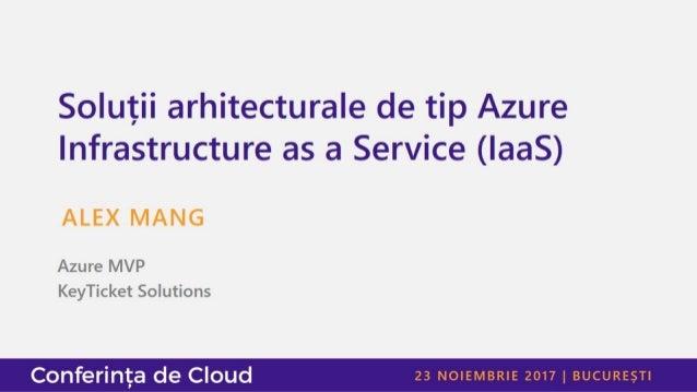 Alex Mang - Soluții arhitecturale de tip azure infrastructure as a service (IaaS)