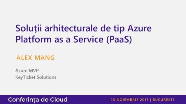 Alex Mang - Solutii arhitecturale de tip azure platform as a service (PaaS)