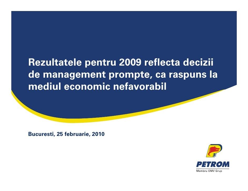 Rezultatele pentru 2009 reflecta decizii de management prompte, ca raspuns la mediul economic nefavorabil    Bucuresti, 25...