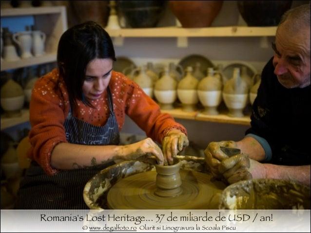 Romania's Lost Heritage... 37 de miliarde de USD / an! © www.degalfoto.ro Olarit si Linogravura la Scoala Piscu