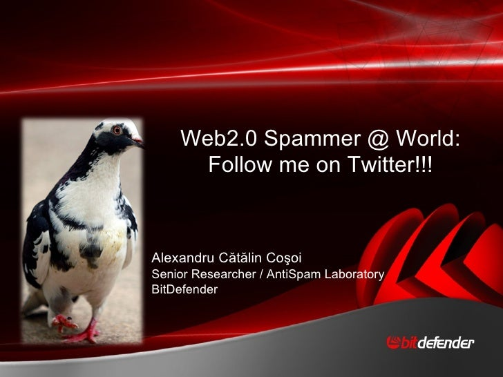 Web2.0 Spammer @ World:       Follow me on Twitter!!!    Alexandru Cătălin Coşoi Senior Researcher / AntiSpam Laboratory B...