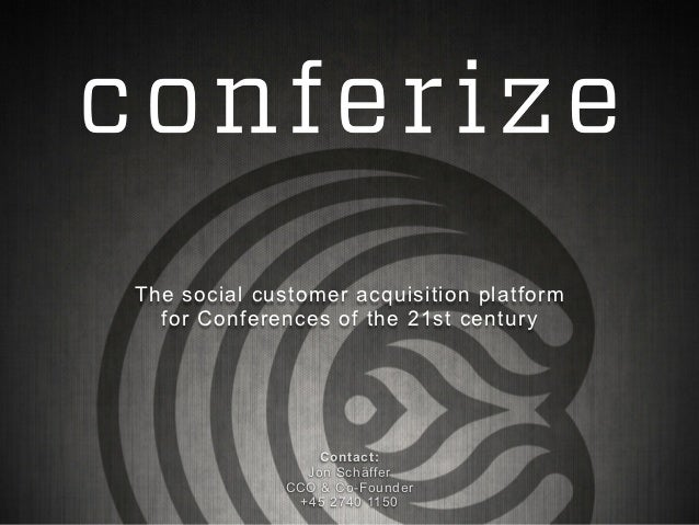 The social customer acquisition platform  for Conferences of the 21st century                  Contact:                Jon...