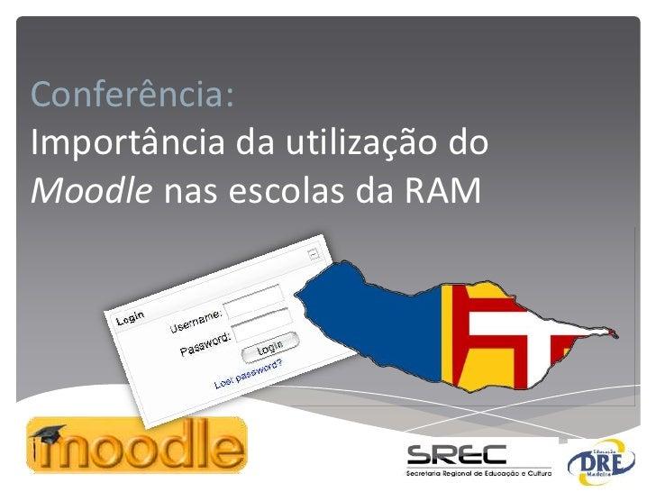 Conferência:Importância da utilização doMoodle nas escolas da RAM