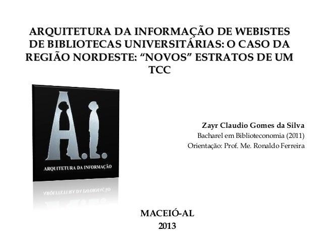 """ARQUITETURA DA INFORMAÇÃO DE WEBISTES DE BIBLIOTECAS UNIVERSITÁRIAS: O CASO DA REGIÃO NORDESTE: """"NOVOS"""" ESTRATOS DE UM TCC..."""
