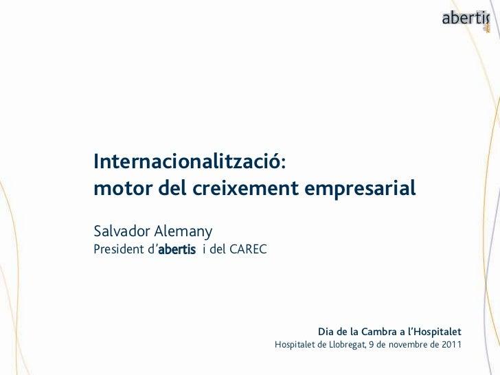 Internacionalització:motor del creixement empresarialSalvador AlemanyPresident d'abertis i del CAREC                      ...