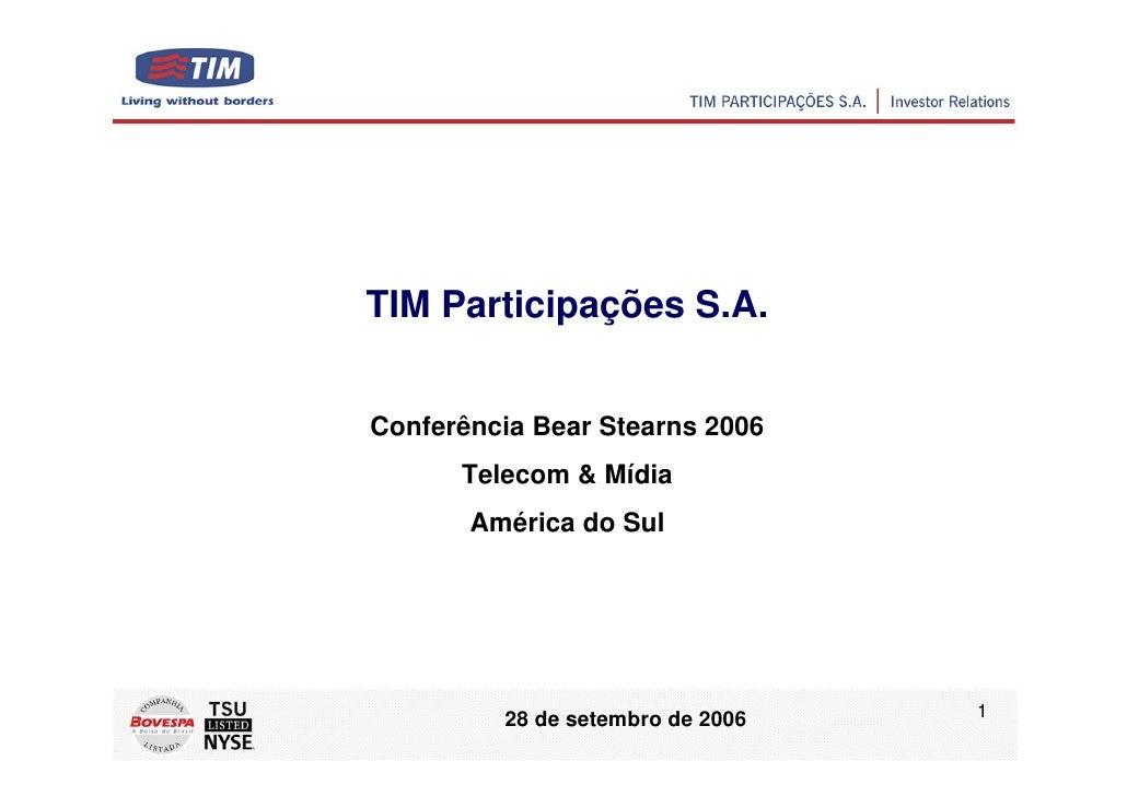 TIM Participações S.A.   Conferência Bear Stearns 2006       Telecom & Mídia        América do Sul                        ...