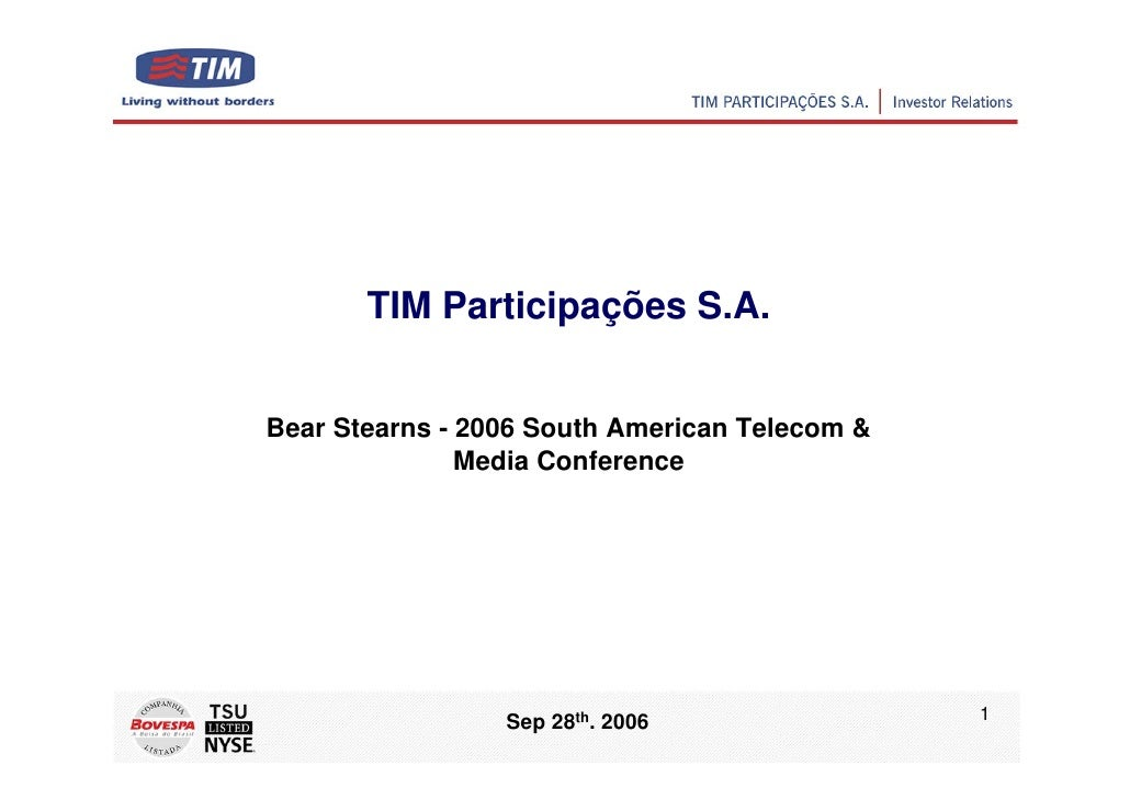 TIM Participações S.A.   Bear Stearns - 2006 South American Telecom &                Media Conference                     ...