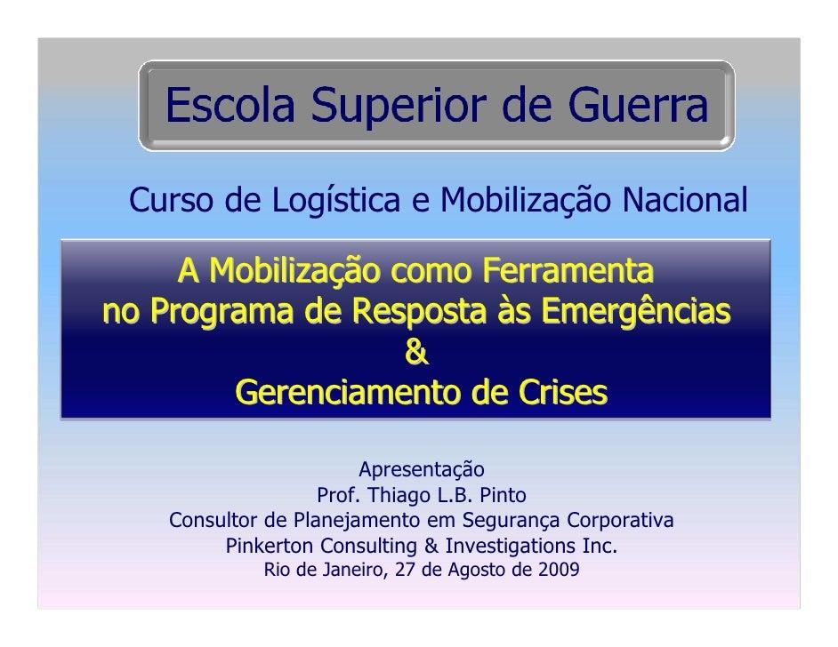 Curso de Logística e Mobilização Nacional       A Mobilização como Ferramenta no Programa de Resposta às Emergências      ...