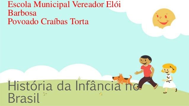 Escola Municipal Vereador Elói Barbosa Povoado Craíbas Torta História da Infância no Brasil