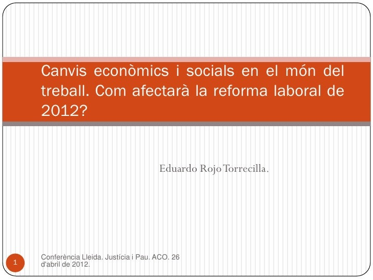 Canvis econòmics i socials en el món del    treball. Com afectarà la reforma laboral de    2012?                          ...