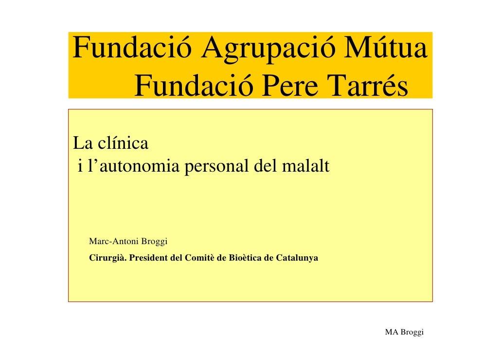 Fundació Agrupació Mútua     Fundació Pere Tarrés La clínica i l'autonomia personal del malalt     Marc-Antoni Broggi   Ci...