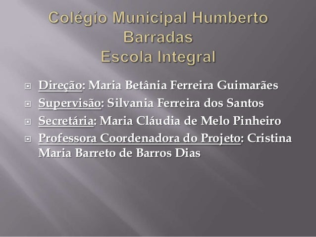  Direção: Maria Betânia Ferreira Guimarães  Supervisão: Silvania Ferreira dos Santos  Secretária: Maria Cláudia de Melo...
