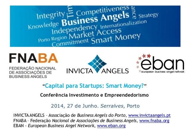 """2014, 27 de Junho. Serralves, Porto """"Capital para Startups: Smart Money?"""" Conferência Investimento e Empreendedorismo INVI..."""