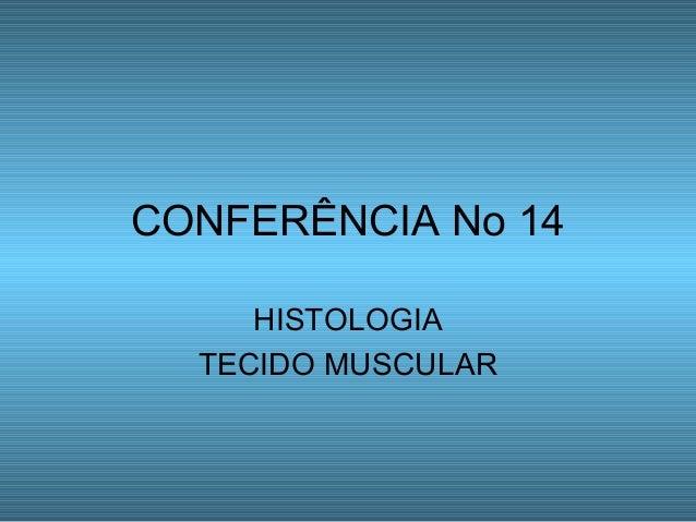 CONFERÊNCIA No 14 HISTOLOGIA TECIDO MUSCULAR