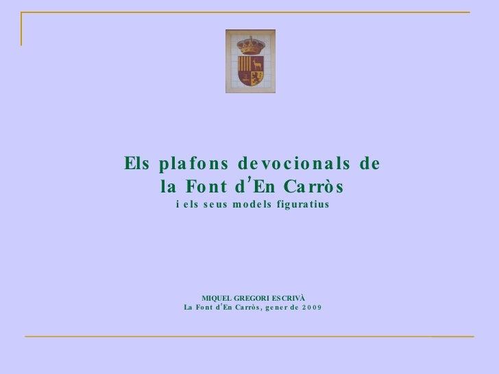 Els plafons devocionals de la Font d'En Carròs i els seus models figuratius MIQUEL GREGORI ESCRIVÀ La Font d'En Carròs, ge...