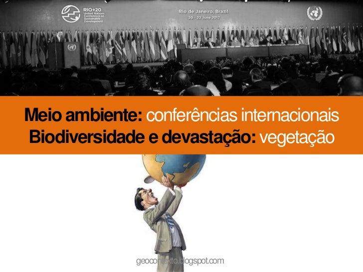 Meio ambiente: conferências internacionaisBiodiversidade e devastação: vegetação              geocontexto.blogspot.com
