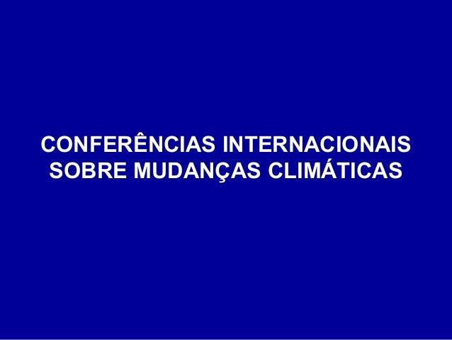 CONFERÊNCIAS INTERNACIONAISSOBRE MUDANÇAS CLIMÁTICAS