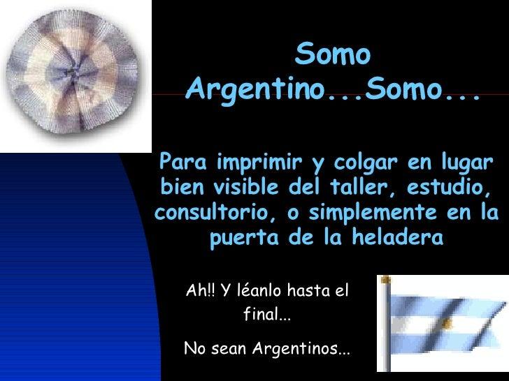 Somo Argentino...Somo... Para imprimir y colgar en lugar bien visible del taller, estudio, consultorio, o simplemente en l...