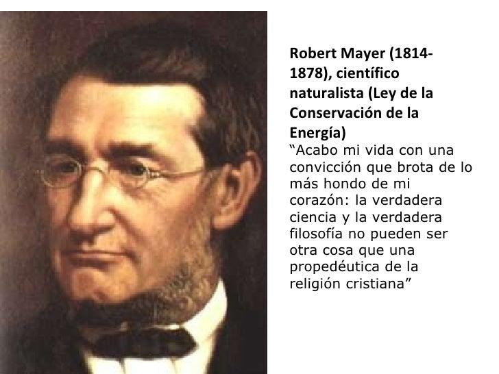 """Robert Mayer (1814- 1878), científico naturalista (Ley de la Conservación de la Energía) """" Acabo mi vida con una convicció..."""