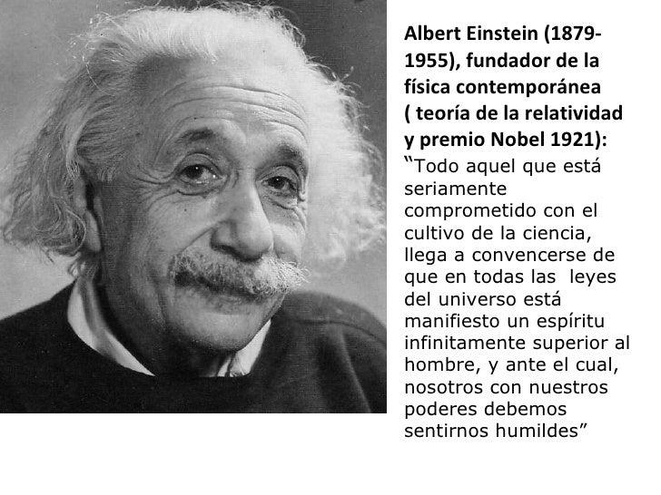 """Albert Einstein (1879- 1955), fundador de la física contemporánea  ( teoría de la relatividad y premio Nobel 1921): """" Todo..."""