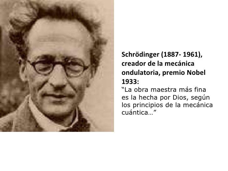 """Schrödinger (1887- 1961), creador de la mecánica ondulatoria, premio Nobel 1933: """" La obra maestra más fina es la hecha po..."""