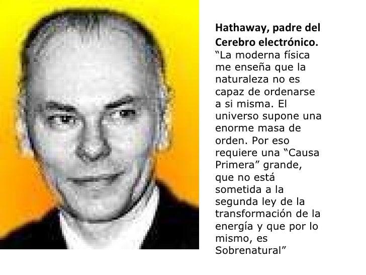 """Hathaway, padre del Cerebro electrónico. """" La moderna física me enseña que la naturaleza no es capaz de ordenarse a si mis..."""