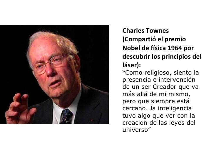 """Charles Townes (Compartió el premio Nobel de física 1964 por descubrir los principios del láser): """" Como religioso, siento..."""