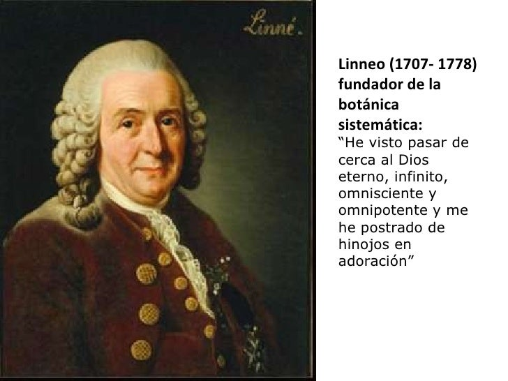 """Linneo (1707- 1778) fundador de la botánica sistemática: """" He visto pasar de cerca al Dios eterno, infinito, omnisciente y..."""
