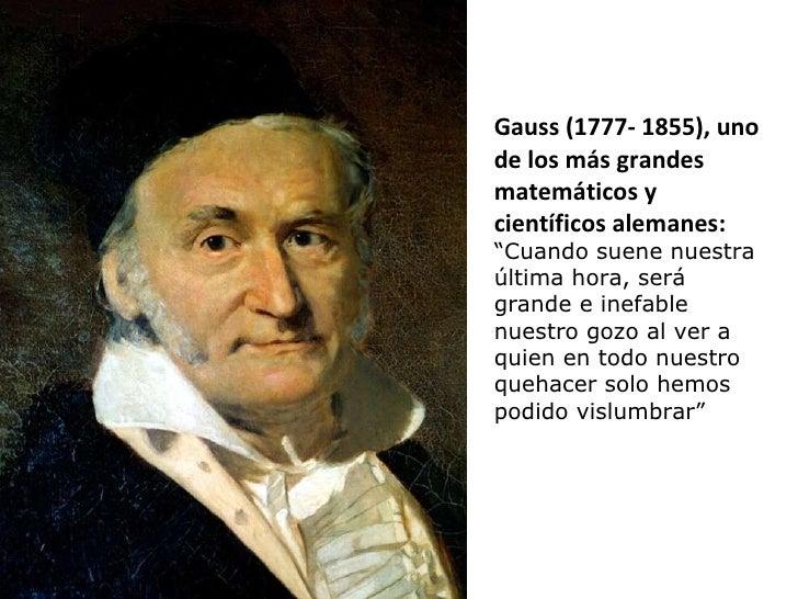 """Gauss (1777- 1855), uno de los más grandes matemáticos y científicos alemanes: """" Cuando suene nuestra última hora, será gr..."""