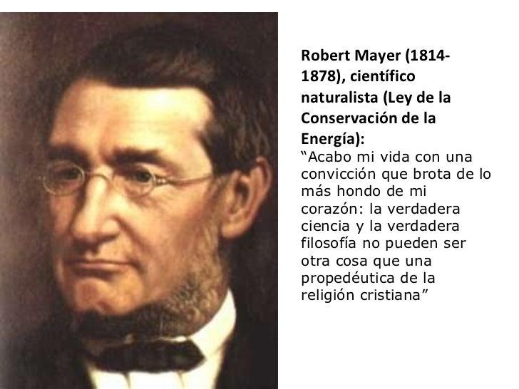 """Robert Mayer (1814- 1878), científico naturalista (Ley de la Conservación de la Energía): """" Acabo mi vida con una convicci..."""