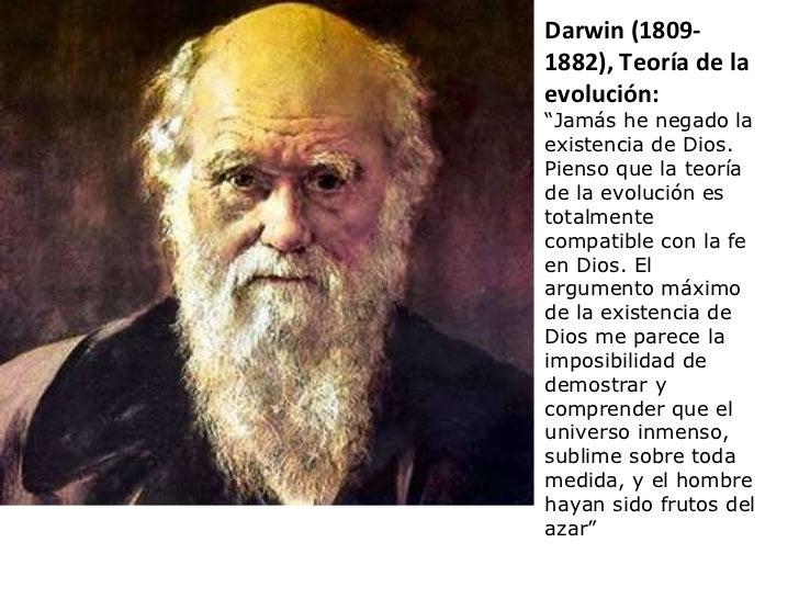 """Darwin (1809- 1882), Teoría de la evolución: """" Jamás he negado la existencia de Dios. Pienso que la teoría de la evolución..."""