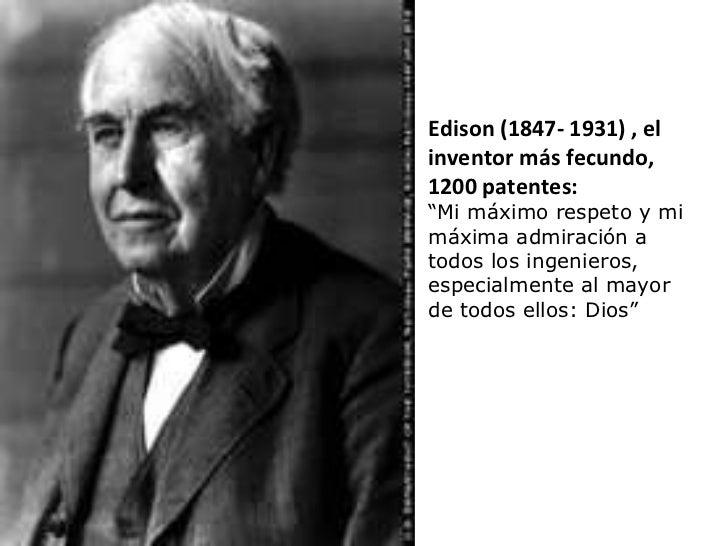 """Edison (1847- 1931) , el inventor más fecundo, 1200 patentes: """" Mi máximo respeto y mi máxima admiración a todos los ingen..."""
