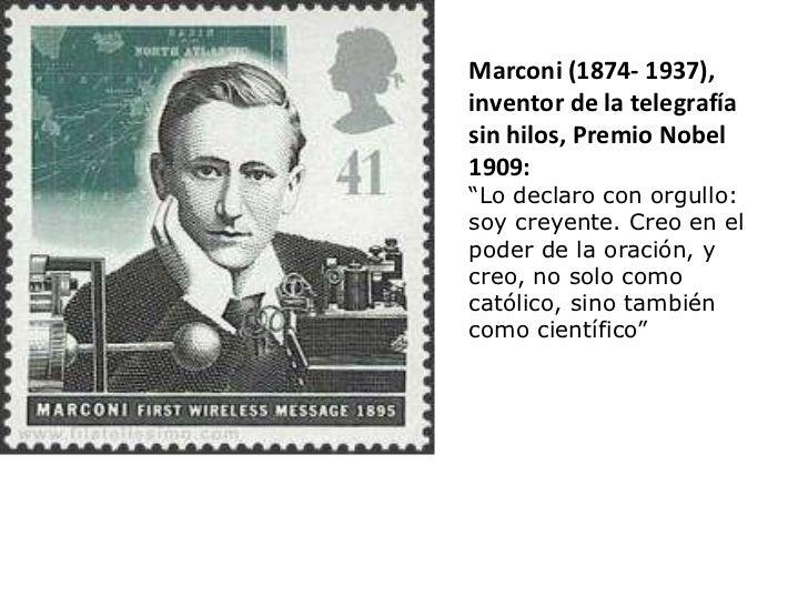 """Marconi (1874- 1937), inventor de la telegrafía sin hilos, Premio Nobel 1909: """" Lo declaro con orgullo: soy creyente. Creo..."""