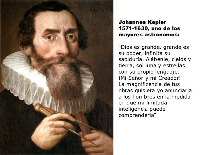 """Johannes Kepler 1571-1630, uno de los mayores astrónomos: """" Dios es grande, grande es su poder, infinita su sabiduría. Alá..."""