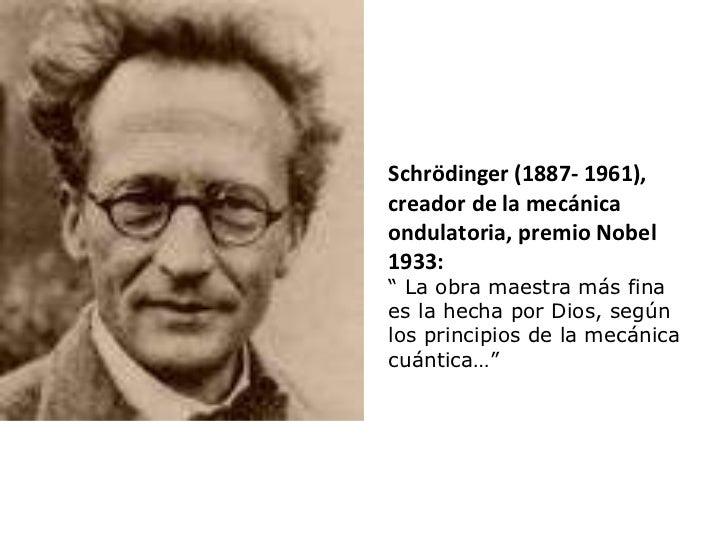 """Schrödinger (1887- 1961), creador de la mecánica ondulatoria, premio Nobel 1933: """"  La obra maestra más fina es la hecha p..."""