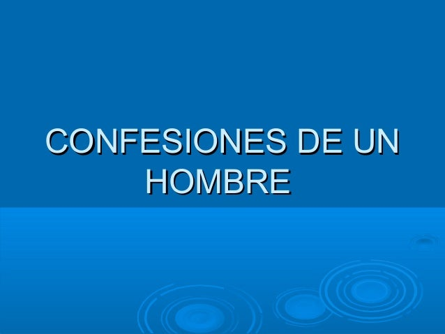 CONFESIONES DE UNCONFESIONES DE UN HOMBREHOMBRE