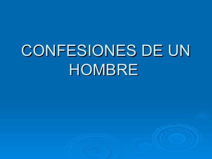 CONFESIONES DE UN HOMBRE
