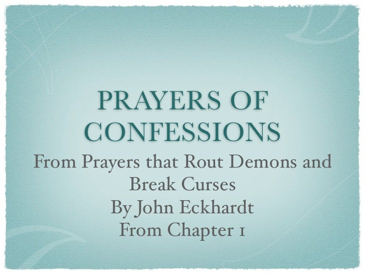 PRAYERS OF     CONFESSIONSFrom Prayers that Rout Demons and          Break Curses        By John Eckhardt         From Cha...