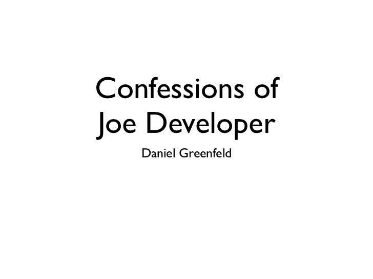 Confessions ofJoe Developer   Daniel Greenfeld