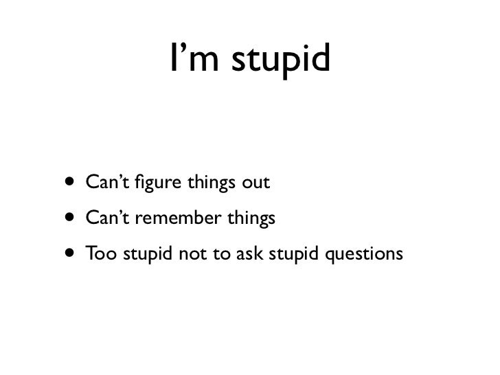 Daniel Greenfeld                                 @pydanny           I'm stupid• Can't figure things out• Can't remember thi...