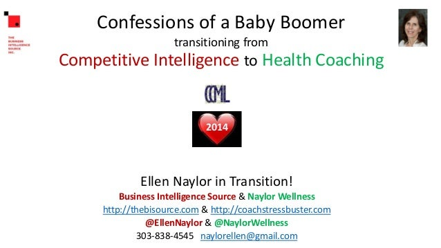 Confessions of a Baby Boomer transitioning from  Competitive Intelligence to Health Coaching  2014  Ellen Naylor in Transi...