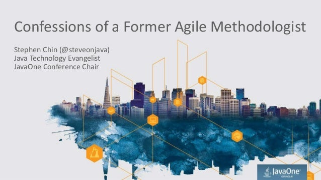 Confessions of a Former Agile Methodologist Stephen Chin (@steveonjava) Java Technology Evangelist JavaOne Conference Chair