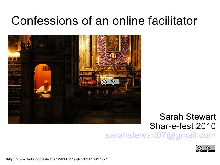 Sarah Stewart Shar-e-fest 2010 [email_address] Confessions of an online facilitator  Ihttp://www.flickr.com/photos/3591431...