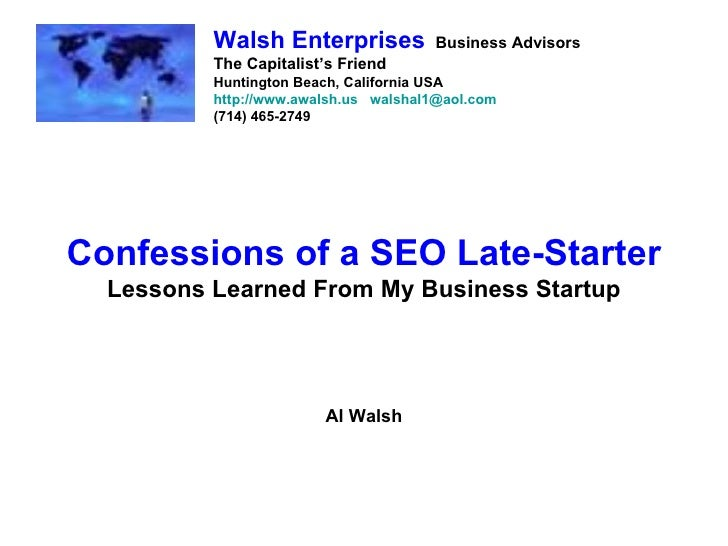 Confessions of a SEO Late-Starter Lessons Learned From My Business Startup Al Walsh Walsh Enterprises   Business Advisors ...