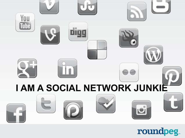 I AM A SOCIAL NETWORK JUNKIE