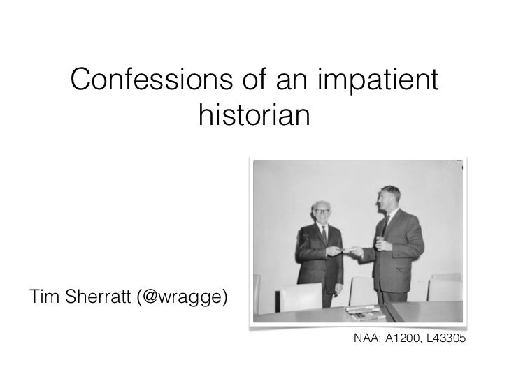 Confessions of an impatient             historianTim Sherratt (@wragge)                         NAA: A1200, L43305