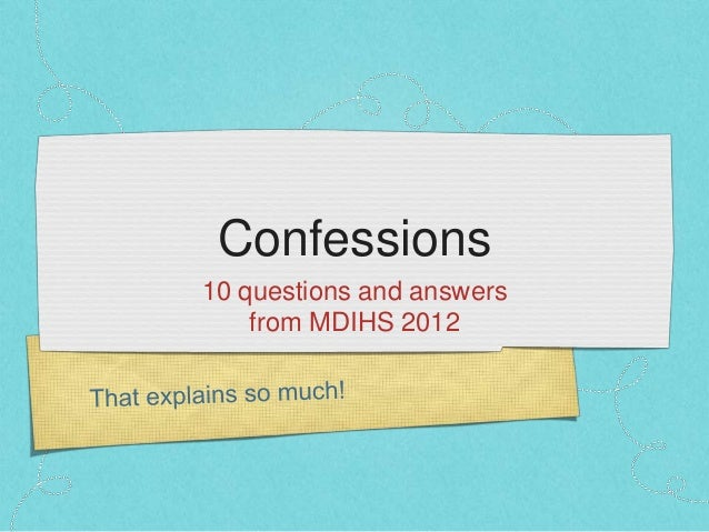 Confessions10 questions and answers    from MDIHS 2012