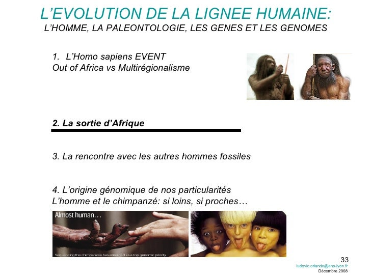 <ul><li>L'Homo sapiens EVENT </li></ul><ul><li>Out of Africa vs Multirégionalisme </li></ul><ul><li>2. La sortie d'Afrique...